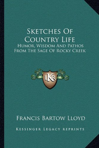"""Sketches of Country Life: Humor, Wisdom and Pathos from the Sage of Rocky Creek"" by Francis Bartow Lloyd. (Amazon.com)"