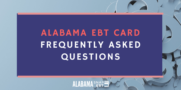 Alabama EBT Card FAQs