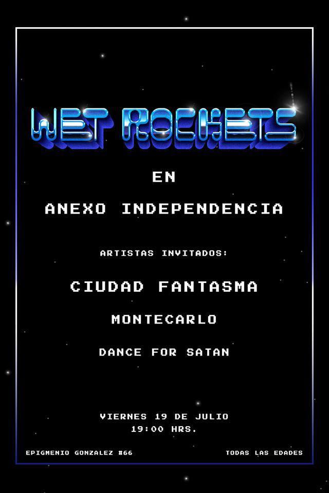Wet Rockets + Ciudad Fantasma + Montecarlo + Dance For Satan