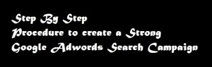How to Create a Strong Google AdWords Search Campaign