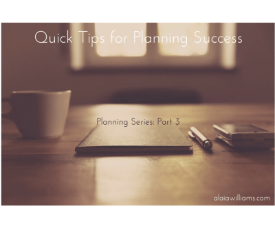 Quick Tips for Planning Success - alaiawilliams.com