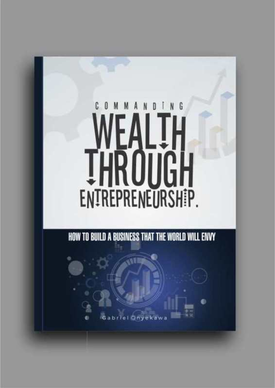 Commanding Wealth Through Entrepreneurship…How To Build A Business That The World Will Envy