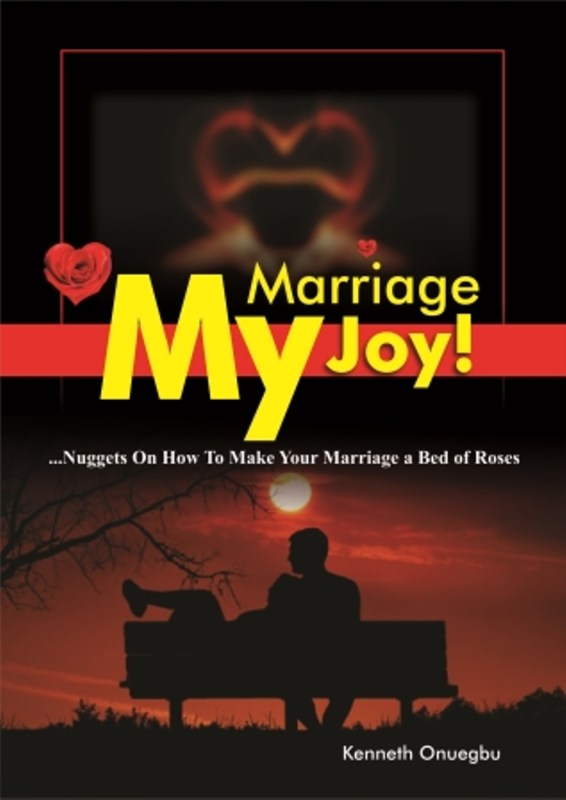 My Marriage, My Joy!: Nuggets On How To Make Your Marriage A Bed of Roses