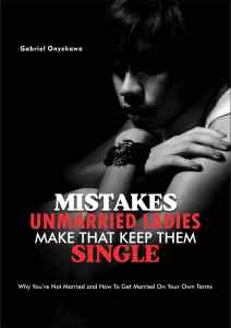 Mistakes Unmarried Ladies Make That Keep Them Single image