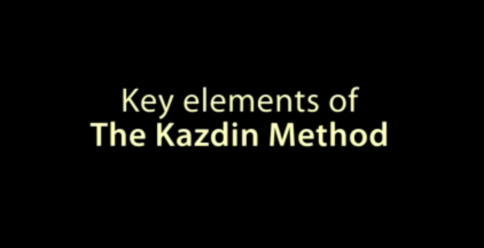 Discussing The Kazdin Method®