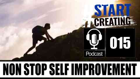 We Never Stop Learning - Life Is Non Stop Self Improvement #STARTCREATINGPODCAST (ep015) 1