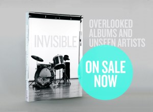 Invisible: Overlooked Albums and Unseen Artists