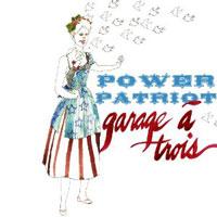 Garage a Trois: Power Patriot