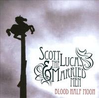Scott Lucas & The Married Men: Blood Half Moon