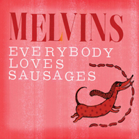 The Melvins: Everybody Loves Sausages