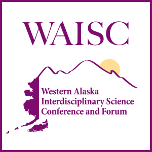 Western Alaska Interdisciplinary Science Conference and Forum