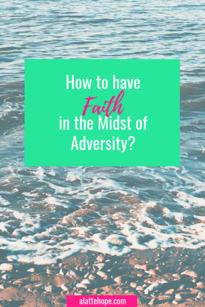 How to have Faith in the Midst of Adversity? | A Latte Hope