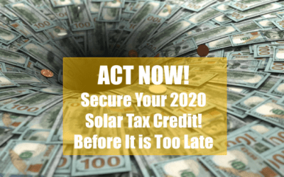 Act Now To Secure Your 2020 Solar Incentive Tax Credit