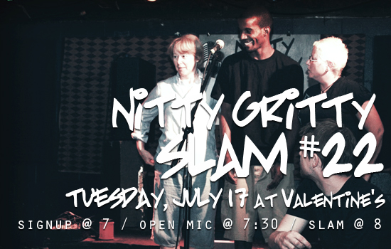 Nitty Gritty Slam #22 at Valentine's on Tuesday, July 17