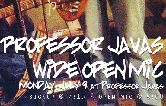 Professor Java's Wide Open Mic Monday, July 9