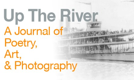 Up The River – A Journal of Poetry, Art, and Photography