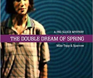 """The Double Dream of Spring: A Peg Sluice Mystery"" by Mike Topp and Sparrow"