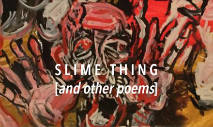 "NOAH DAVID ROBERTS: ""SLIME THING [AND OTHER POEMS]"""