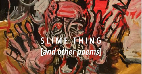 """NOAH DAVID ROBERTS: """"SLIME THING [AND OTHER POEMS]"""""""