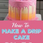 How To Make Birthday Cake How To Make A Drip Cake To Wow The Party Novelty Birthday Cakes
