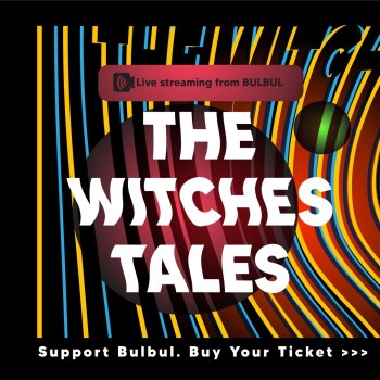 The Witches Tales Live Streaming From Bulbul by AL Berlin.
