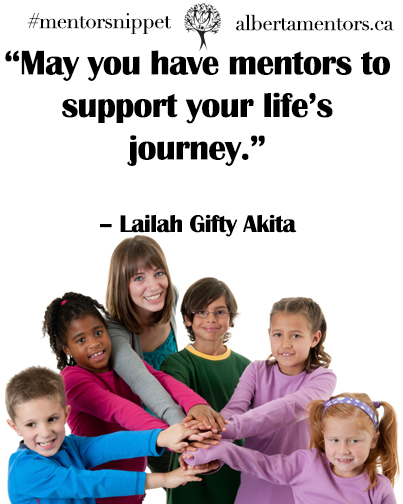 May you have mentors to support your lifes journey