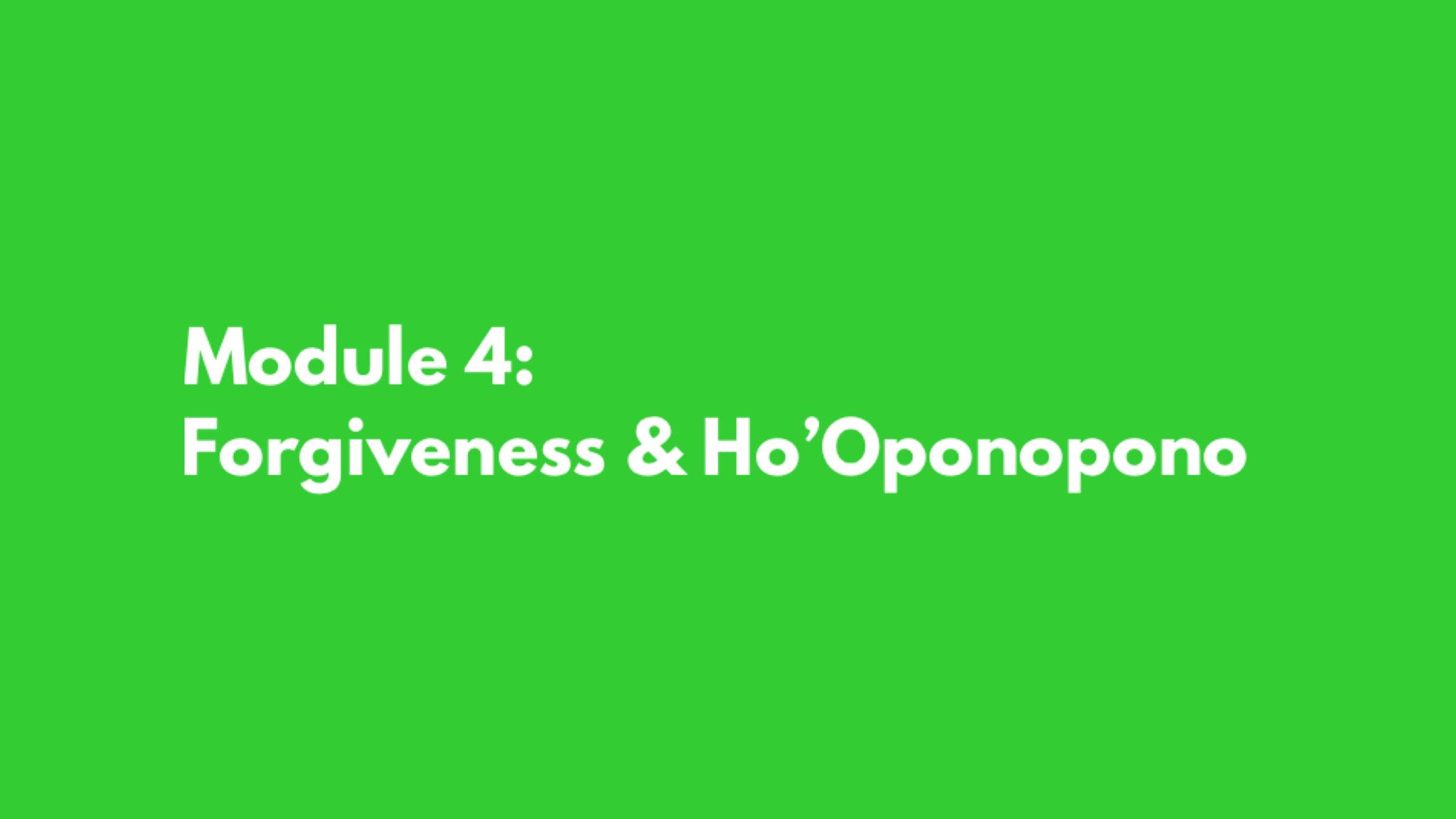 Module 4: Forgiveness & Ho'Oponopono
