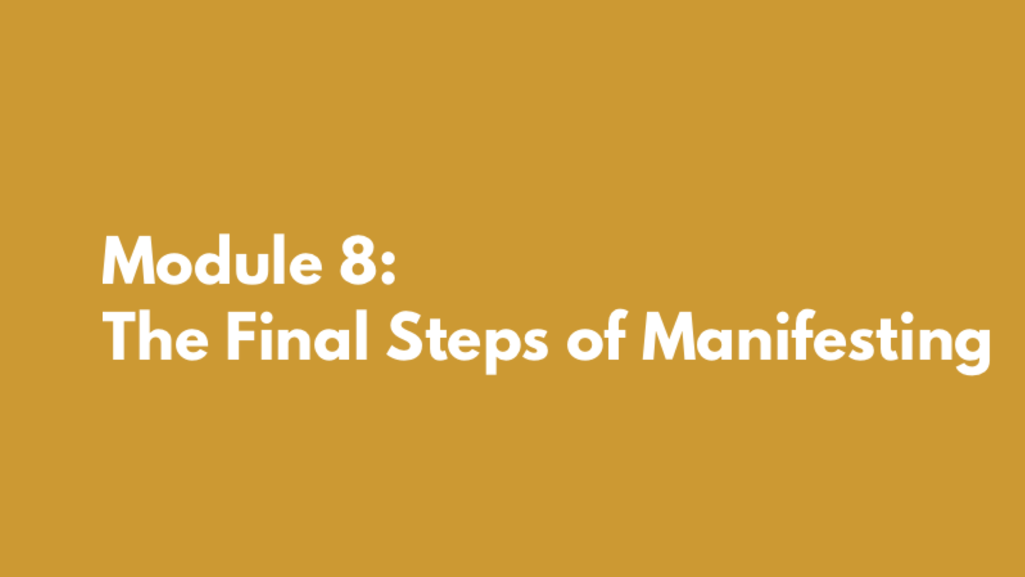 Module 8: The Final Steps of Manifesting