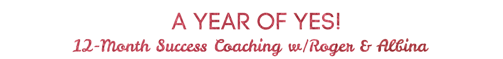 A Year of Yes: 12 Month Success Coaching with Roger & Albina Rippy