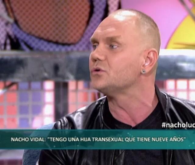 Nacho Vidal Y Su Dura Historia Tengo Una Hija Transexual Con Solo Nueve Anos