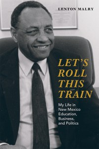 """Book Cover of """"Let's Roll This Train: My Life in New Mexico Education, Business, and Politics"""" by Dr. Lenton Malry"""