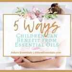 5 Ways Children Can Benefit From Essential Oils