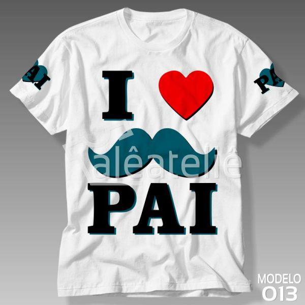 Camiseta Dia dos Pais I Love