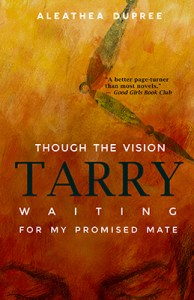 Though the Vision Tarry by Aleathea Dupree
