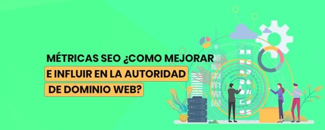 Métricas SEO ¿Como Mejorar e Influir en la Autoridad de Dominio Web?