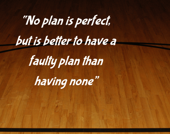 No plan is perfect, but is better to have a faulty plan than having none""