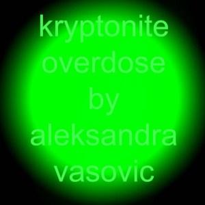 Kryptonite Overdose by Aleksandra Smiljkovic Vasovic aleksandraartworkcom