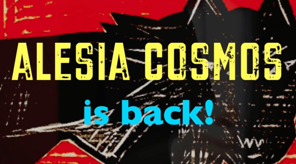 Alesia Cosmos is back !