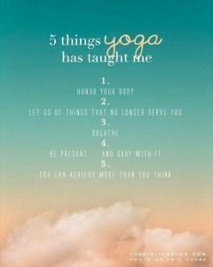 5 choses que le yoga m'a appris :  - Honores ton corps - Laisser aller les choses qui ne nous servent pas - Respirer  - Être présent et en accord avec - Tu peux obtenir plus que ce que tu penses