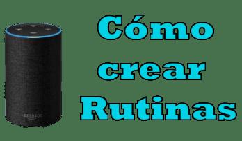 Cómo crear rutinas de Alexa para Amazon Echo