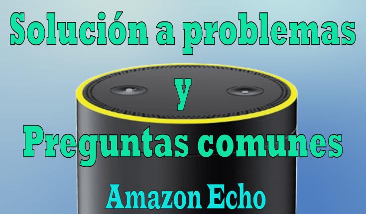 Solución problemas y preguntas comunes con Alexa Amazon Echo