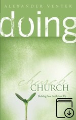 Doing Church: Building From The Bottom Up (Kindle eBook)