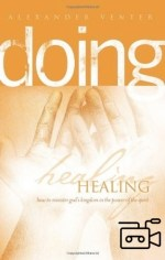 Doing Healing: How to Minister God's Kingdom in the Power of the Spirit (6 teachings Flash Movies)