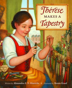 Cover image of Thérèse Makes a Tapestry, written by Alexandra S. D. Hinrichs