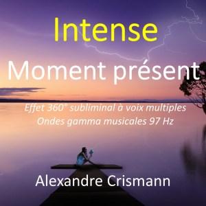 Intense moment présent : Audio MP3 - Méditation effet 3D subliminal - Son binaural ondes gamma