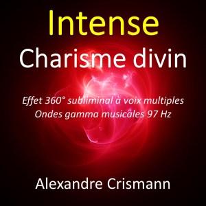 Charisme divin : Audio intense - Méditation effet 360° subliminal - Son binaural ondes gamma pour devenir charismatique