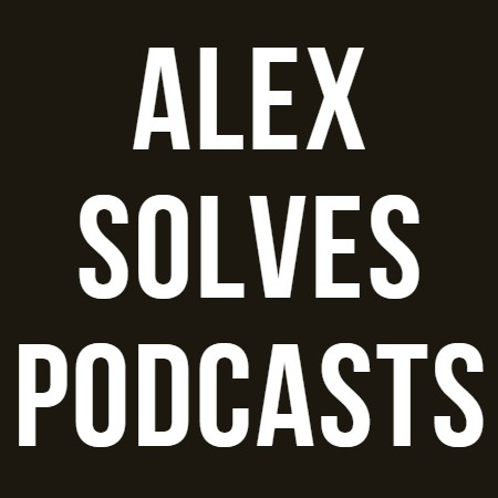 Alex Solves Podcasts