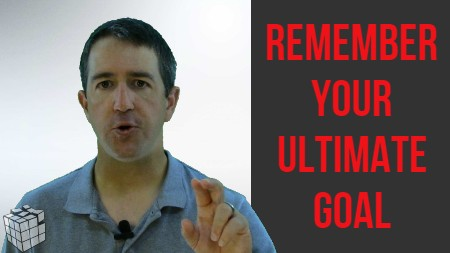 Remember Your Ultimate Goal