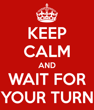 Good advice to stop interrupting: Keep Calm and Wait for Your Turn