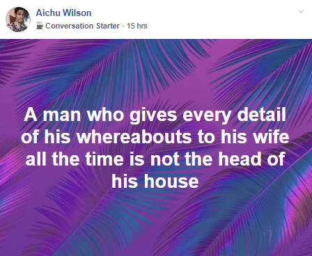 """A man who gives details of his whereabouts to his wife is not the head of his house"" Man says and Facebook users react"